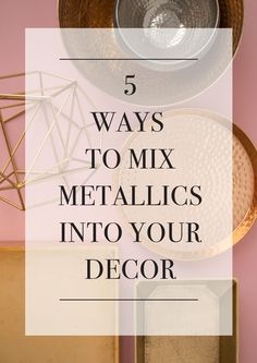 Metallic décor never