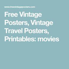Free Vintage Posters, Vintage Travel Posters, Printables: movies