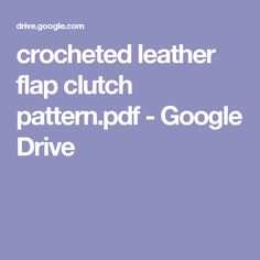 crocheted leather flap clutch pattern.pdf - Google Drive