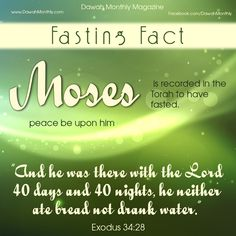 """Moses (peace be upon him) is recorded in the Torah to have fasted.  """"And he was there with the Lord 40 days and 40 nights, he neither ate bread not drank water."""" (Exodus 34:28)"""