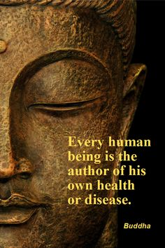 Daily Quotation for July 28, 2012   #quote #quoteoftheday Every human being is the author of his own health or disease. - Buddha