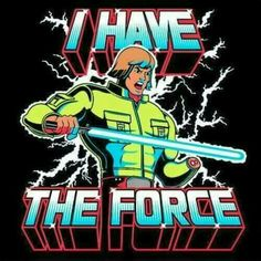I have the Force!