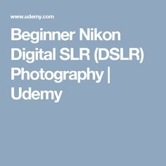 Beginner Nikon Digital SLR (DSLR) Photography   Udemy