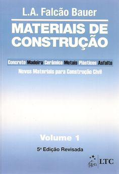 BAUER, L. A. Falcão (Coord.). Materiais de construção: volume 1. Revisão técnica de João Fernando Dias. 5 ed. rev.. Rio de Janeiro: LTC, 2013. v. 1. xvi, 471 p. Inclui bibliografia (ao final de cada capítulo); il. tab. quad.; 24cm. ISBN 9788521612490.  Palavras-chave: MATERIAIS DE CONSTRUCAO.  CDU 691 / B344m / v. 1 / 5 ed. rev.. / 2013