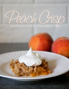 wildly simple: When life hands you fresh peaches, Make Peach Crisp.