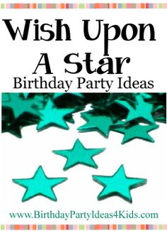 Wish Upon A Star Birthday Party Theme Ideas Fun ideas for a Wish Upon A Star party - games, activities, and more!   For kids, tweens and teens ages 1, 2, 3, 4, 5, 6, 7, 8, 9, 10, 11, 12, 13, 14, 15, 16, 17 and 18 years old. http://www.birthdaypartyideas4kids.com/wish-upon-a-star.htm
