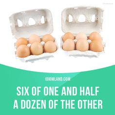 """""""Six of one, half a dozen of the other"""" means """"there is little or no difference between two options"""". Example: - Shall we go by car or train? - I don't know, it's six of one, half a dozen of the other."""