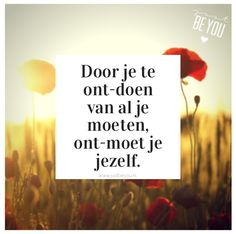 Door je te ont-doen van al je moeten, ont-moet je jezelf The Words, More Than Words, Cool Words, Positive Quotes, Motivational Quotes, Inspirational Quotes, Best Quotes, Life Quotes, Dutch Words