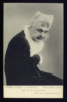 ivan moskvin as cat.  l'oiseau bleu (the blue bird) is a 1908 play by belgian author maurice maeterlinck. it premiered on 30 september 1908 directed by konstantin stanislavski's at his moscow art theatre.