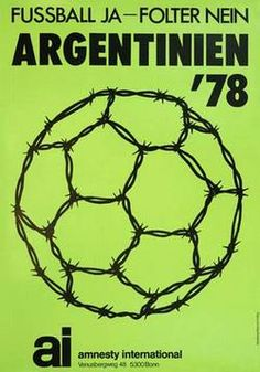 Football Yes, Torture No, 1978 (Germany) Sent a strong message to Argentina's junta as cup hosts Photograph: Amnesty International Max Bill, Amnesty International, International Football, Graphic Design Posters, Typography Design, Graphic Art, Mundo Cruel, Vive Le Sport, Political Posters