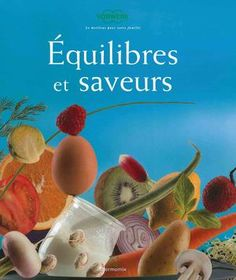 Livre Thermomix Equilibre et Saveurs by VorWerk, PDF 2916912096 Cooking Chef, Cooking Time, Drink Recipe Book, Sauce Béchamel, Homemade Butter, Warm Food, Vegetable Drinks, Cold Meals, Slow Food
