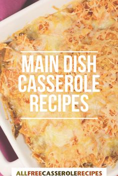 These main dish casserole recipes make for some of the best weeknight dinners! From chicken casseroles to ground beef casseroles to pasta casseroles, these are some of the best easy dinner recipes.