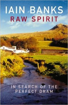Raw Spirit: In Search of the Perfect Dram: Amazon.co.uk: Iain Banks: 9780099460275: Books