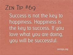 Success is not the key to happiness. Happiness is the key to success. Love Me Quotes, Great Quotes, Motivational Words, Inspirational Quotes, Buddhist Wisdom, Buddhism, Zen, Key To Happiness, Study Motivation