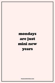 """Click through to explore amazing Monday motivation quotes like this one: """"Mondays are just mini new years. New Year Motivational Quotes, Now Quotes, Happy New Year Quotes, Babe Quotes, Quotes About New Year, Words Quotes, Quotes To Live By, Positive Quotes, Funny Quotes"""