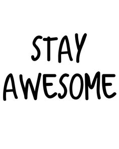 Stay Awesome -  Stay Awesome. A beautiful quote to bright up your day, packaged in a modern and professional design for multiple uses. Print it and hang it on your wall to remind yourself daily, or gift it to loved ones. This eye-catching design will make anybody pause for a second and reflect.  digital art print printable wall art typography art print quote art print quote poster print canvas quote art inspirational art black and white art stay awesome art be awesome pr