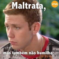 #Malhação #Cabeção #Maltrata #Humor #Meme #Frases