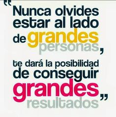 Si quieres ser grande tendrás estar al lado de personas grandes http://aidayjuanramon.com/google+ #aidayjuanramon   #crecimientopersonal   #blog   #trabajadesdecasa