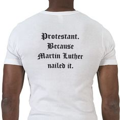 Shop Protestant because Martin Luther nailed it T-Shirt created by LutheranLars. Lutheran Humor, Reformation Day, Church Humor, Soli Deo Gloria, Martin Luther, My Guy, Laugh Out Loud, The Funny, I Laughed