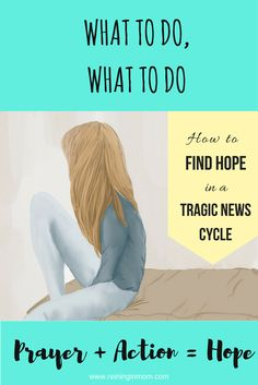 What to do, what to do: How to Find Hope in a Tragic News Cycle | Reining in Mom