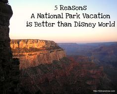 5 Reasons a National Park Vacation is Better Than Disney World