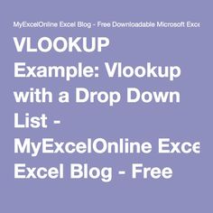 VLOOKUP Example: Vlookup with a Drop Down List - MyExcelOnline Excel Blog - Free Downloadable Microsoft Excel Workbooks
