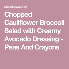 Chopped Cauliflower Broccoli Salad with Creamy Avocado Dressing - Peas And Crayons