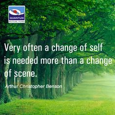 """""""Very often a change of self is needed more than a change of scene."""" Arthur Christopher Benson #change #inspiringquotes"""