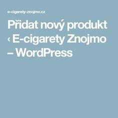 Přidat nový produkt ‹ E-cigarety Znojmo – WordPress