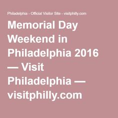 Memorial Day Weekend in Philadelphia 2016 — Visit Philadelphia — visitphilly.com