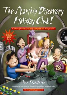 The Starship Discovery Holiday Club!: A Five-day Holiday Club Plan, Complete and Ready-to-run Holiday Club, Asking For Forgiveness, Free Delivery, Discovery, Journey, Songs, Activities, Humility, How To Plan