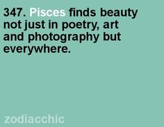 I try to see the beauty in ordinary things, even broken or dirty things. Astrology Pisces, Zodiac Signs Pisces, Pisces Quotes, Pisces Facts, My Zodiac Sign, Zodiac Facts, Astrology Signs, All About Pisces, Cancer Rising