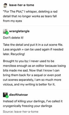 I actually already do this, but it's nice knowing that others do too Don't delete it! I actually already do this, but it's nice knowing that others do too Book Writing Tips, Creative Writing Prompts, Writing Resources, Writing Help, Writing Skills, Writing Ideas, Guter Rat, Writing Humor, Writing Promts