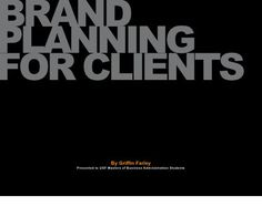 Brand Planning for Clients by Griffin Farley (RIP), via Slideshare