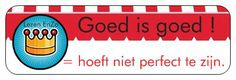 Sticker > Goed is goed > het hoeft niet perfect te zijn