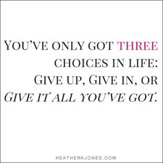 Three choices in life...