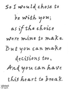 It's never been a choice. *so I would choose to be with you