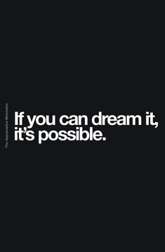 If you can dream it, it's possible. Poetry Quotes, Wisdom Quotes, True Quotes, Words Quotes, Best Motivational Videos, Motivational Quotes, Inspirational Quotes, Minimal Quotes, Thinking Of You Quotes