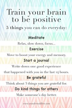 5 things you can do every day to be happier :) Train your brain to be positive: 1.) Meditate 2.) Exercise 3.) Start a journal 4.) Be grateful 5.) Do kind things for others  #positive #happiness #optimism #parenting #parenthood #motivation