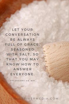 L:et your conversation be always full of grace, seasoned with salt, so that you may know how to answer everyone. - Colossians 4:6 NIV | Bible verse