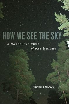 How We See the Sky: A Naked-Eye Tour of Day and Night by Thomas Hockey, http://www.amazon.com/dp/0226345777/ref=cm_sw_r_pi_dp_C57Tqb16KN8DM