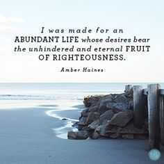 """I was made for an abundant life whose desires bear the unhindered and eternal fruit of righteousness""  Amber Haines //  If you've ever felt marginalized or like you are missing something, you'll appreciate today's devotion."