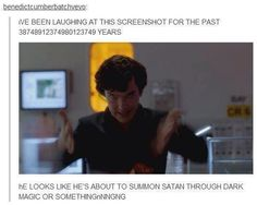 *Looks over at Sherlock in horror and pulls out a throwing knife* Don't summon him if you know what's good for you.