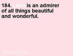 #184 Libra is an admirer of all things beautiful and wonderful.