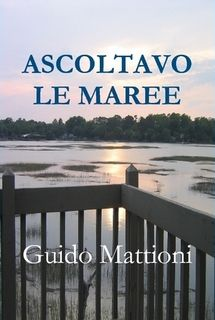 "The original italian version of my novel: ""Ascoltavo le maree"". It has been chosen as a readind text by professor Richard Keatley for his Italian Language and Literature course at Georgia State University in Atlanta GA. I'm very proud of this"