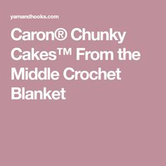 Caron® Chunky Cakes™ From the Middle Crochet Blanket