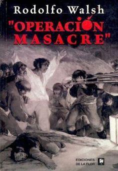 Operacion Masacre - de Rodolfo Walsh