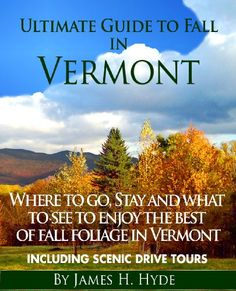 Ultimate Guide to Fall in Vermont: Where to Go, Stay and What to See to Enjoy the Best Fall Foliage in Vermont by James Hyde