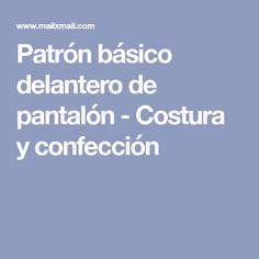 Patrón básico delantero de pantalón - Costura y confección