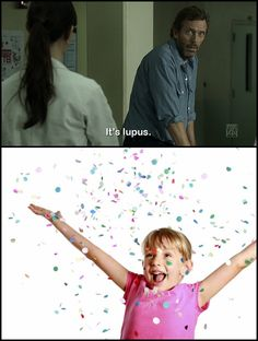 #HOUSE It's NEVER lupus!